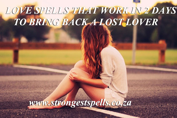 Love spells that work in 2 days to bring back a lost lover